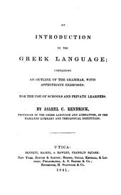 An introduction to the Greek language: containing an outline of the grammar, with appropriate exercises for the use of schools and private learners