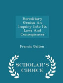 Hereditary Genius an Inquiry Into Its Laws and Consequences   Scholar s Choice Edition