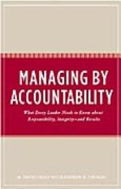 Managing by Accountability: What Every Leader Needs to Know about Responsibility, Integrity--and Results