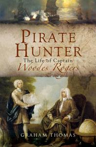 Pirate Hunter  The Life of Captain Woodes Rogers PDF
