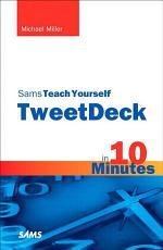 Sams Teach Yourself TweetDeck in 10 Minutes