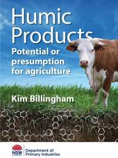 Humic Products: Potential or presumption for agriculture