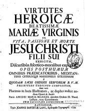 Virtutes heroicae Beatisimae Mariae Virginis, in vita, passione et morte Jesu Christi...
