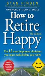 How to Retire Happy: The 12 Most Important Decisions You Must Make Before You Retire, Third Edition