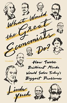 What Would the Great Economists Do