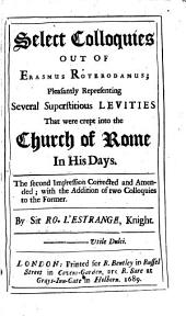 Twenty Two Select Colloquies Out of Erasmus Roterodamus: Pleasantly Representing Several Supersititious Levities that Were Crept Into the Church of Rome in His Days