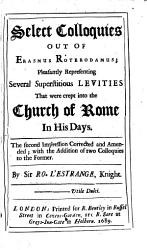 Select colloquies out of Erasmus Roterodamus  pleasantly representing several superstitious levities that were crept into the Church of Rome in his days PDF
