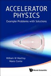 Accelerator Physics: Example Problems with Solutions