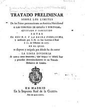 Tratado preliminar sobre los limites de los paises pertenecientes en América Meridional a las coronas de España y Portugal: ajustado y concluido ... en San Lorenzo el Real a 11 de Octubre de 1777