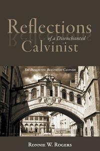 Reflections of a Disenchanted Calvinist PDF