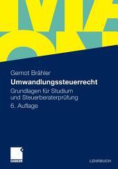 Umwandlungssteuerrecht: Grundlagen für Studium und Steuerberaterprüfung, Ausgabe 6
