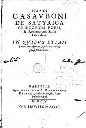 De satyrica Graecorum poesi, et Romanorum satira libri duo, in quibus etiam poetae recensentur, qui in utraque poesi floruerunt