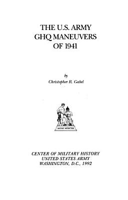 The U S Army Ghq Maneuvers Of 1941