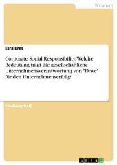 """Corporate Social Responsibility. Welche Bedeutung trägt die gesellschaftliche Unternehmensverantwortung von """"Dove"""" für den Unternehmenserfolg?"""