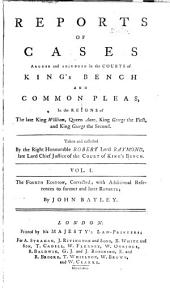 Reports of Cases Argued and Adjudged in the Courts of King's Bench and Common Pleas in the Reigns of the Late King William, Queen Anne, King George the First, and King George the Second: Volume 1
