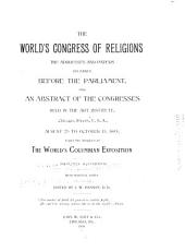 The World's Congress of Religions: The Addresses and Papers Delivered Before the Parliament, and an Abstract of the Congresses Held in the Art Institute, Chicago ... August 25 to October 15, 1893 Under the Auspices of the World's Columbian Exposition ... With Marginal Notes