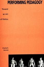 Performing Pedagogy: Toward an Art of Politics