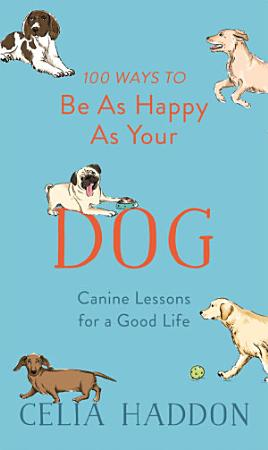 100 Ways to Be As Happy As Your Dog PDF