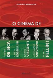 O Cinema de Vitorio DE SICA, Roberto ROSSELLINI, Luchino VISCONTI, Michelangelo ANTONIONI, Fredico FELLINI