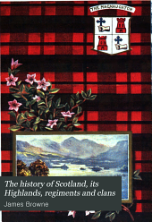 The history of Scotland, its Highlands, regiments and clans: Volume 5