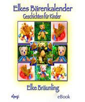 Elkes Bärenkalender: 12 Geschichten rund ums Jahr mit dem kleinen Bären