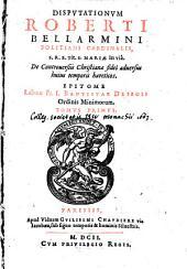 Disputationum de controversiis christianae fidei ... Epitome: Volume 1