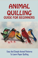 Animal Quilling Guide For Beginners