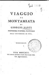 Viaggio primo [-terzo] per la Toscana: 1: Viaggio al Montamiata di Giorgio Santi professore d'istoria naturale nell'università di Pisa, Volume 1