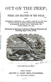 Out on the Deep: Or, The Perils and Beauties of the Ocean. Being Interesting, Instructive and Graphic Accounts of the Most Popular Voyages on Record, Remarkable Shipwrecks...etc