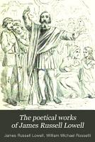 The Poetical Works of James Russell Lowell PDF