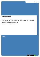 "The role of Polonius in ""Hamlet"": a man of judgement disturbed"