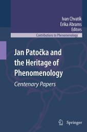Jan Patočka and the Heritage of Phenomenology: Centenary Papers
