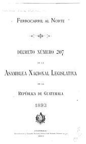 Ferocarril al Norte: decreto nümero 207 de la asamblea nacional legislativa de la república de Guatemala, 1893