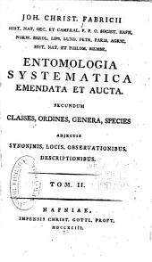 Joh. Christ. Fabricii: Entomologia systematica emandata et aucta, secundum classes, ordines, genera, species, adjectis synonimis, locis, observationibus, descriptionibus, Volume 2