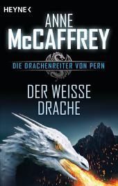 Der weiße Drache: Die Drachenreiter von Pern, Band 6 - Roman