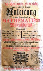M. Benjamin Hederichs ... Anleitung zu den führnehmsten mathematischen Wissenschaften benanntlich der Arithmetica, Geometrie, Architectura militari, ..
