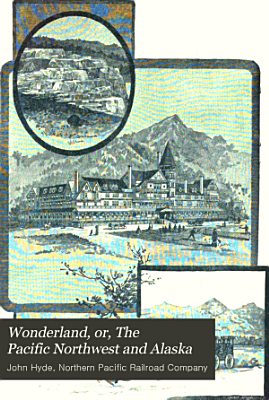 Wonderland  Or  The Pacific Northwest and Alaska PDF
