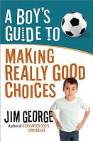 A Boy s Guide to Making Really Good Choices PDF