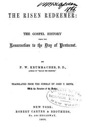 The Risen Redeemer: The Gospel History from the Resurrection to the Day of Pentecost