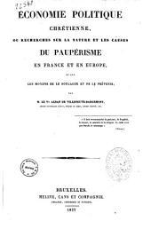 Economie politique chretienne, ou Recherches sur la nature et les causes du pauperisme en France et en Europe, et sur les moyens de le soulager et de le prevenir par M. le Vte Alban de Villeneuve Bargemont