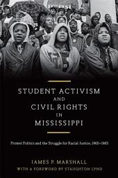 Student Activism and Civil Rights in Mississippi: Protest Politics and the Struggle for Racial Justice, 1960-1965