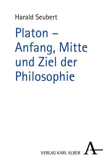 Platon   Anfang  Mitte und Ziel der Philosophie PDF