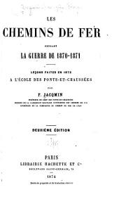Les chemins de fer pendant la guerre de 1870-1871: leçons faites en 1872 à l'École des ponts-et-chaussées