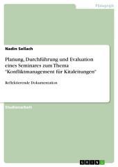 """Planung, Durchführung und Evaluation eines Seminares zum Thema """"Konfliktmanagement für Kitaleitungen"""": Reflektierende Dokumentation"""