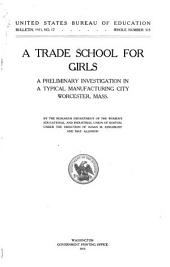 A Trade School for Girls: A Preliminary Investigation in a Typical Manufacturing City, Worcester, Mass
