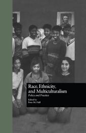 Race, Ethnicity, and Multiculturalism: Policy and Practice