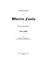 Genealogy of the Wharton Family of Philadelphia: 1664 to 1880