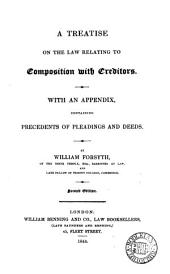 A Treatise on the Law Relating to Composition with Creditors: With an Appendix Containing Precedents of Pleadings and Deeds