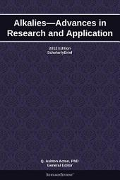 Alkalies—Advances in Research and Application: 2013 Edition: ScholarlyBrief
