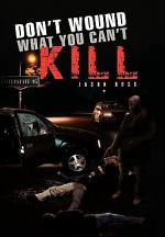 Don't Wound What You Can't Kill